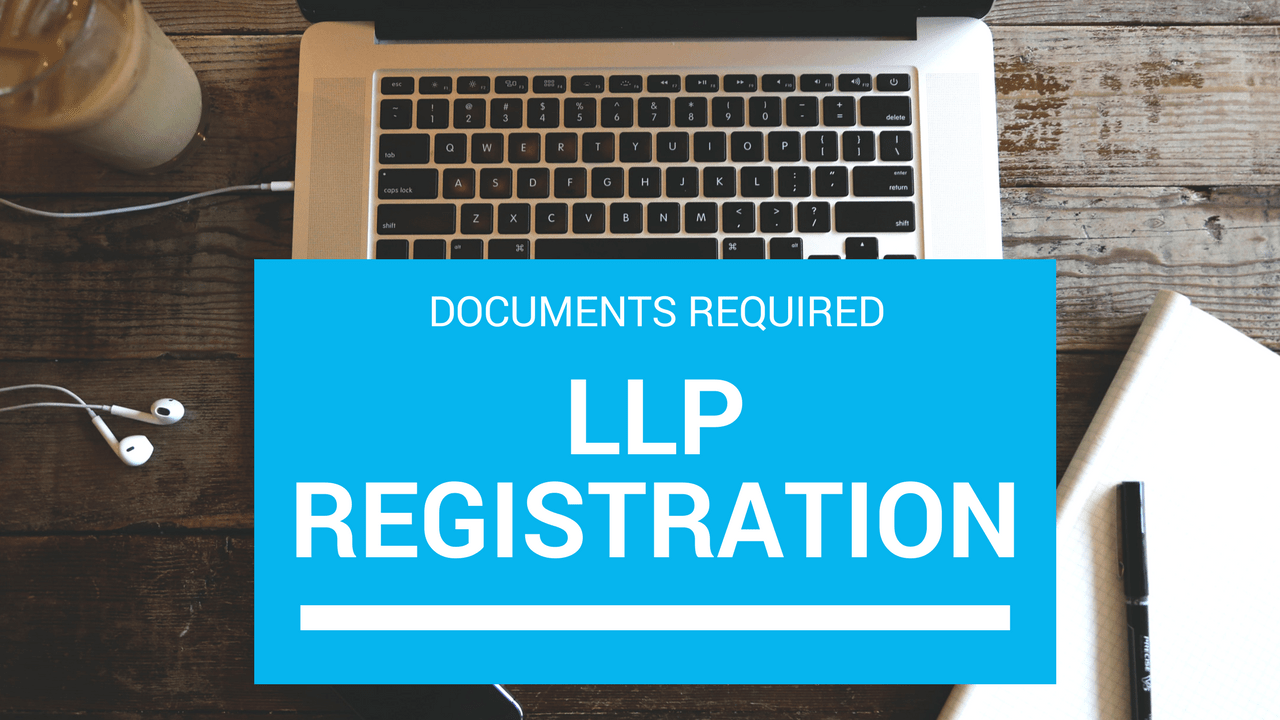 Limited Liability Partnership (LLP) Registration - List of required documents